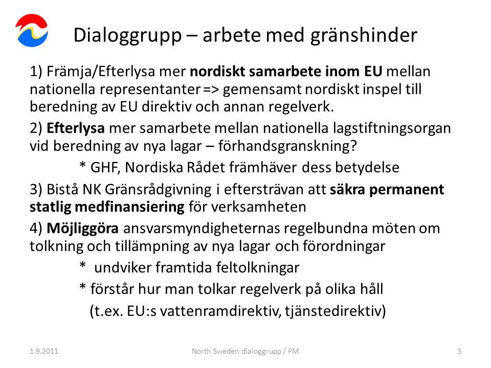 Dialoggrupp – arbete med gränshinder 1) Främja/Efterlysa mer nordiskt samarbete inom EU mellan nationella representanter => gemensamt nordiskt inspel till beredning av EU direktiv och annan regelverk.