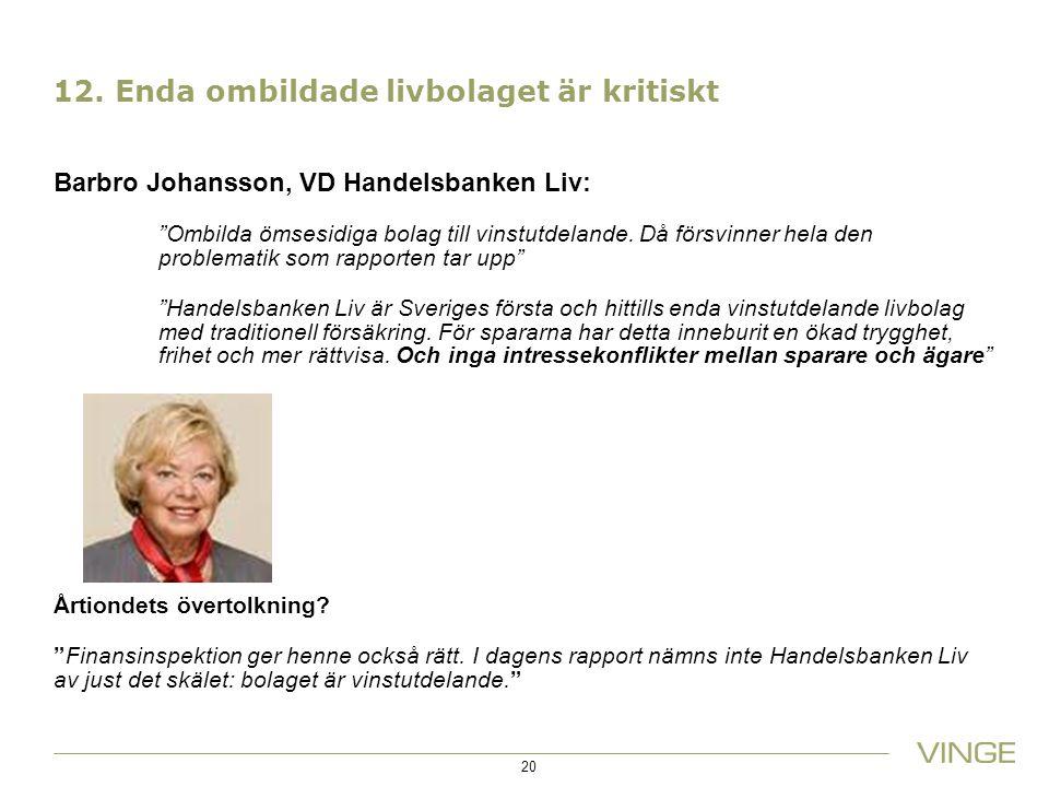 """12. Enda ombildade livbolaget är kritiskt Barbro Johansson, VD Handelsbanken Liv: """"Ombilda ömsesidiga bolag till vinstutdelande. Då försvinner hela de"""