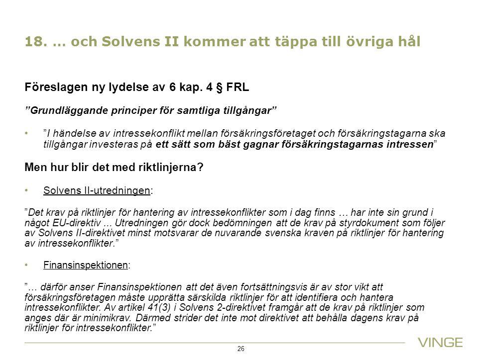 """18. … och Solvens II kommer att täppa till övriga hål Föreslagen ny lydelse av 6 kap. 4 § FRL """"Grundläggande principer för samtliga tillgångar"""" """"I hän"""