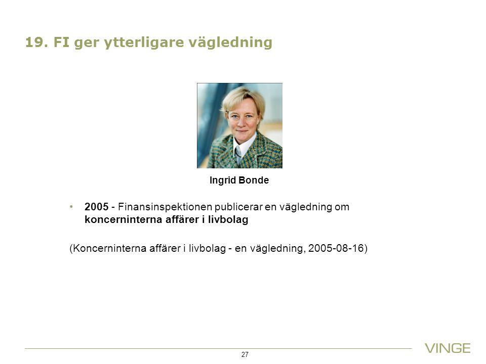 19. FI ger ytterligare vägledning 27 Ingrid Bonde 2005 - Finansinspektionen publicerar en vägledning om koncerninterna affärer i livbolag (Koncerninte