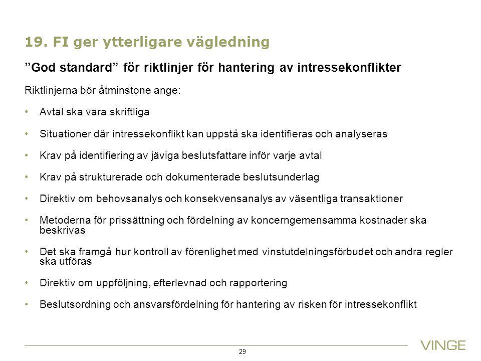 """19. FI ger ytterligare vägledning """"God standard"""" för riktlinjer för hantering av intressekonflikter Riktlinjerna bör åtminstone ange: Avtal ska vara s"""