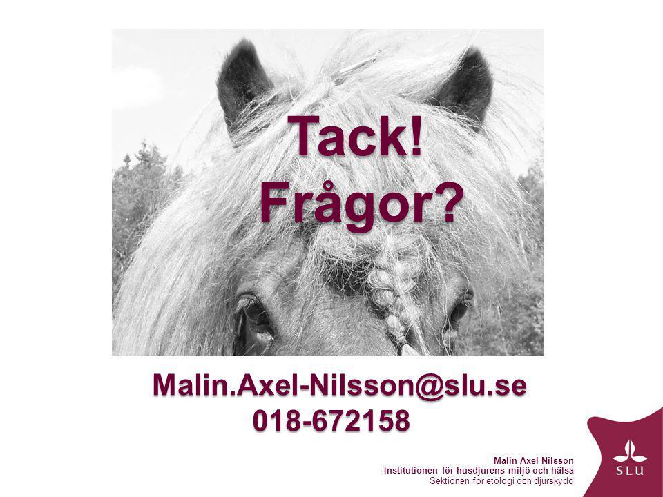 Malin Axel-Nilsson Institutionen för husdjurens miljö och hälsa Sektionen för etologi och djurskydd Tack.