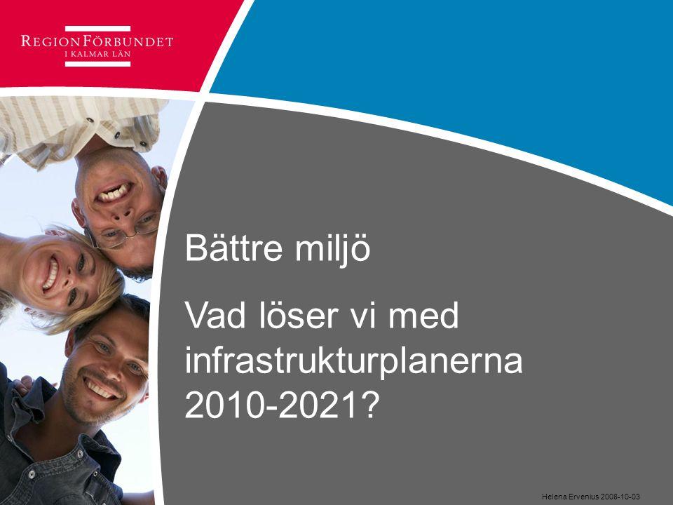 Bättre miljö Vad löser vi med infrastrukturplanerna 2010-2021? Helena Ervenius 2008-10-03