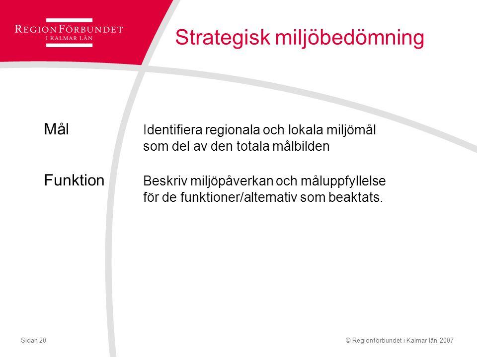 © Regionförbundet i Kalmar län 2007Sidan 20 Strategisk miljöbedömning Mål Identifiera regionala och lokala miljömål som del av den totala målbilden Funktion Beskriv miljöpåverkan och måluppfyllelse för de funktioner/alternativ som beaktats.