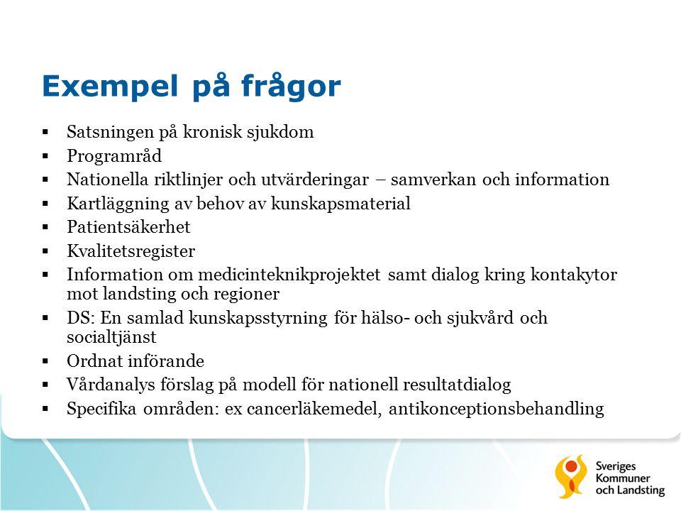 Exempel på frågor  Satsningen på kronisk sjukdom  Programråd  Nationella riktlinjer och utvärderingar – samverkan och information  Kartläggning av