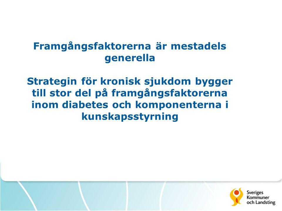 Framgångsfaktorerna är mestadels generella Strategin för kronisk sjukdom bygger till stor del på framgångsfaktorerna inom diabetes och komponenterna i