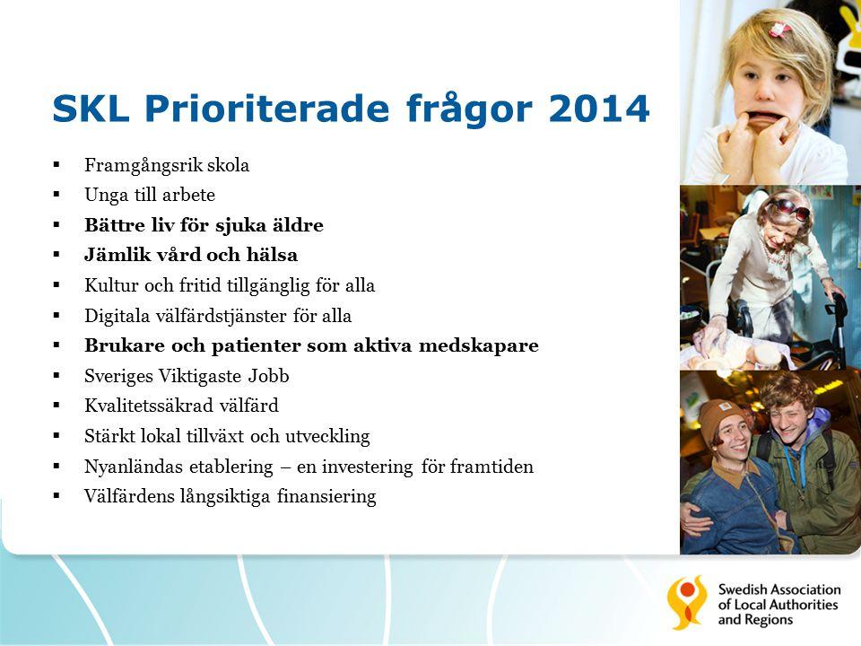SKL Prioriterade frågor 2014  Framgångsrik skola  Unga till arbete  Bättre liv för sjuka äldre  Jämlik vård och hälsa  Kultur och fritid tillgäng