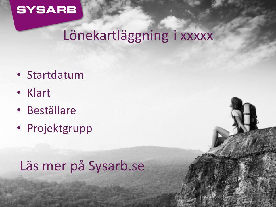 Lönekartläggning i xxxxx Startdatum Klart Beställare Projektgrupp Läs mer på Sysarb.se