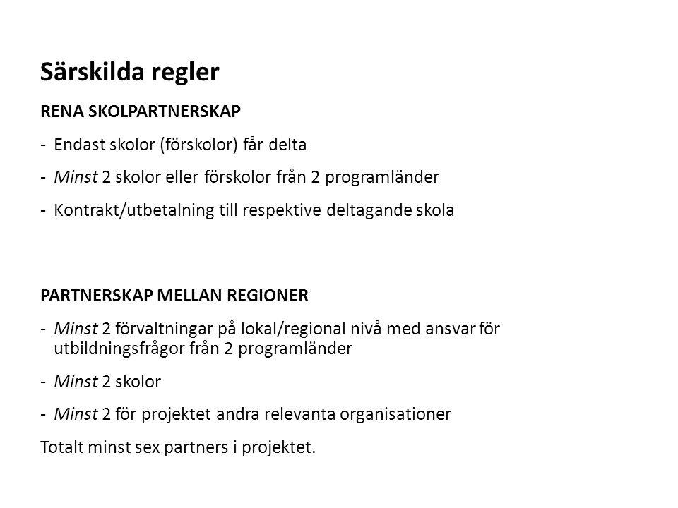Sv Särskilda regler RENA SKOLPARTNERSKAP -Endast skolor (förskolor) får delta -Minst 2 skolor eller förskolor från 2 programländer -Kontrakt/utbetalning till respektive deltagande skola PARTNERSKAP MELLAN REGIONER -Minst 2 förvaltningar på lokal/regional nivå med ansvar för utbildningsfrågor från 2 programländer -Minst 2 skolor -Minst 2 för projektet andra relevanta organisationer Totalt minst sex partners i projektet.