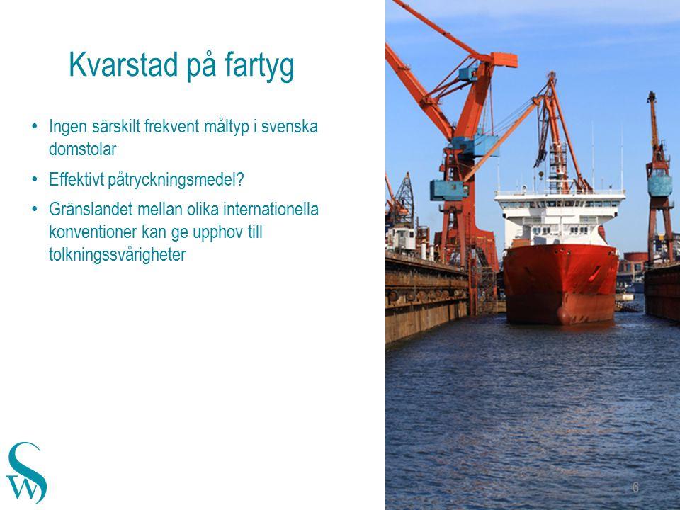 Kvarstad på fartyg Ingen särskilt frekvent måltyp i svenska domstolar Effektivt påtryckningsmedel.