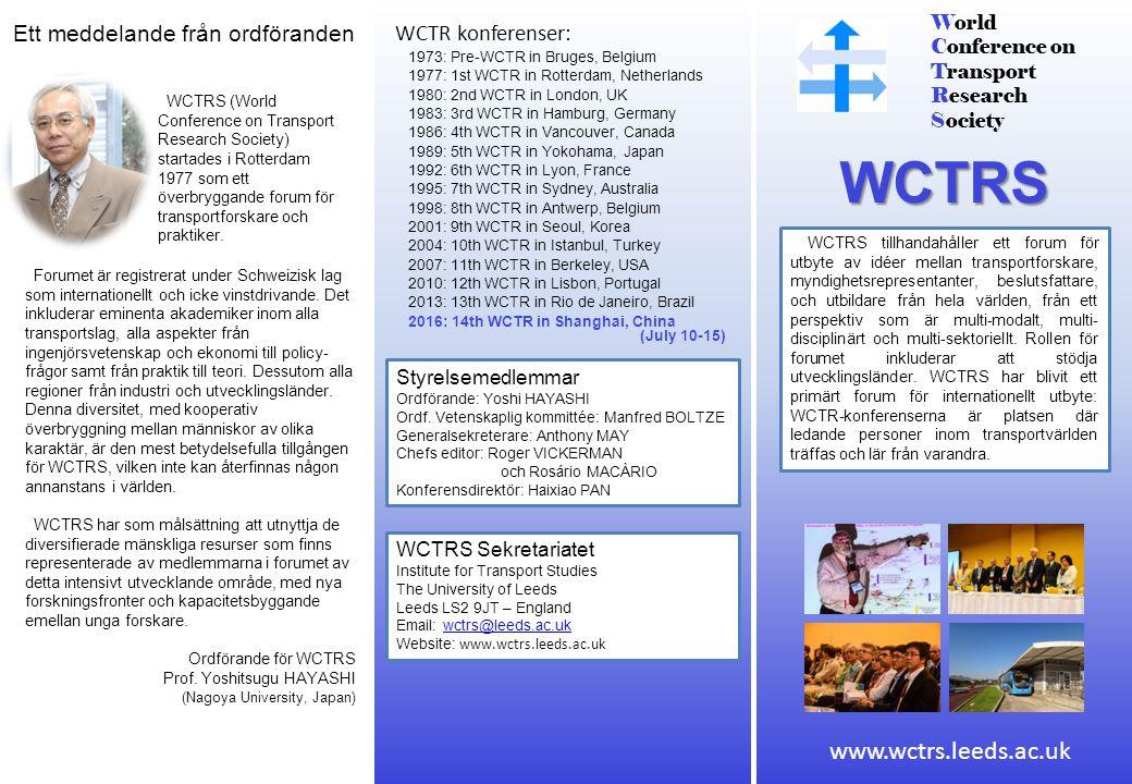 World Conference on Transport Research Society WCTRS WCTRS tillhandahåller ett forum för utbyte av idéer mellan transportforskare, myndighetsrepresentanter, beslutsfattare, och utbildare från hela världen, från ett perspektiv som är multi-modalt, multi- disciplinärt och multi-sektoriellt.