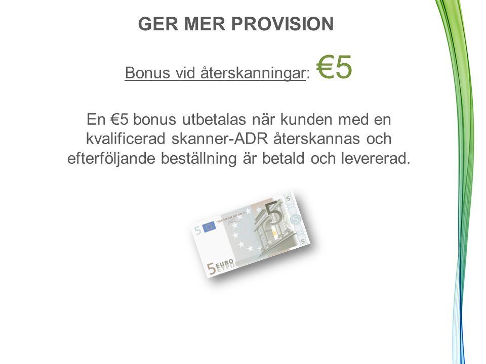 EXEMPEL X 5 förstagångs- skanningar = €50 X 5 ADR, betalda och levererade & kunderna återskannade = €25 TOTALT = €75 GER MER PROVISION