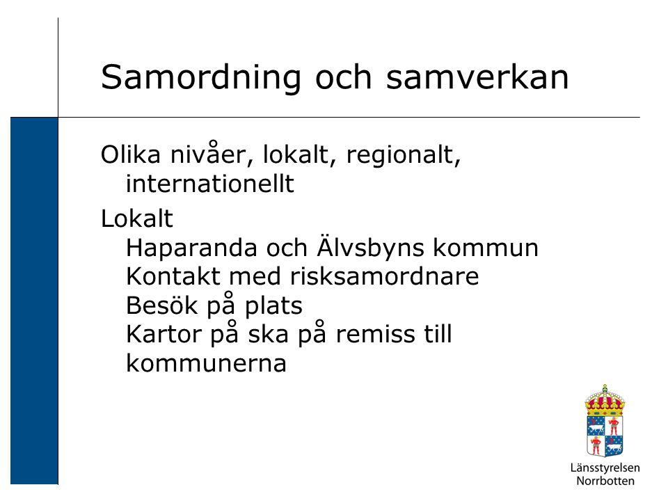 Samordning och samverkan Olika nivåer, lokalt, regionalt, internationellt Lokalt Haparanda och Älvsbyns kommun Kontakt med risksamordnare Besök på pla