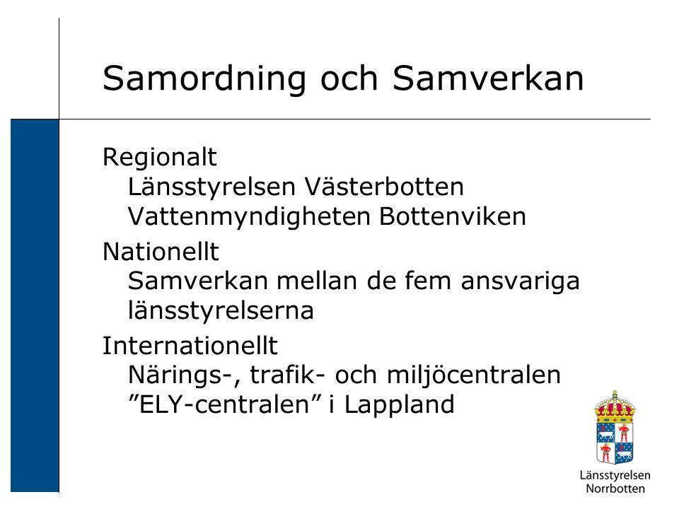 Samordning och Samverkan Regionalt Länsstyrelsen Västerbotten Vattenmyndigheten Bottenviken Nationellt Samverkan mellan de fem ansvariga länsstyrelser