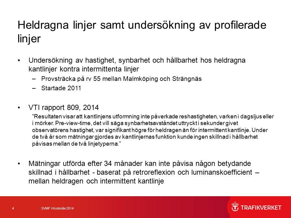 4 SVMF Höstmöte 2014 Heldragna linjer samt undersökning av profilerade linjer Undersökning av hastighet, synbarhet och hållbarhet hos heldragna kantli