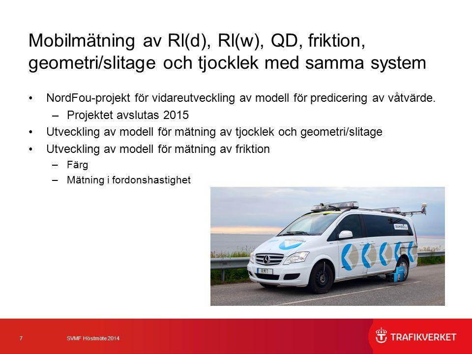 7 SVMF Höstmöte 2014 Mobilmätning av Rl(d), Rl(w), QD, friktion, geometri/slitage och tjocklek med samma system NordFou-projekt för vidareutveckling a