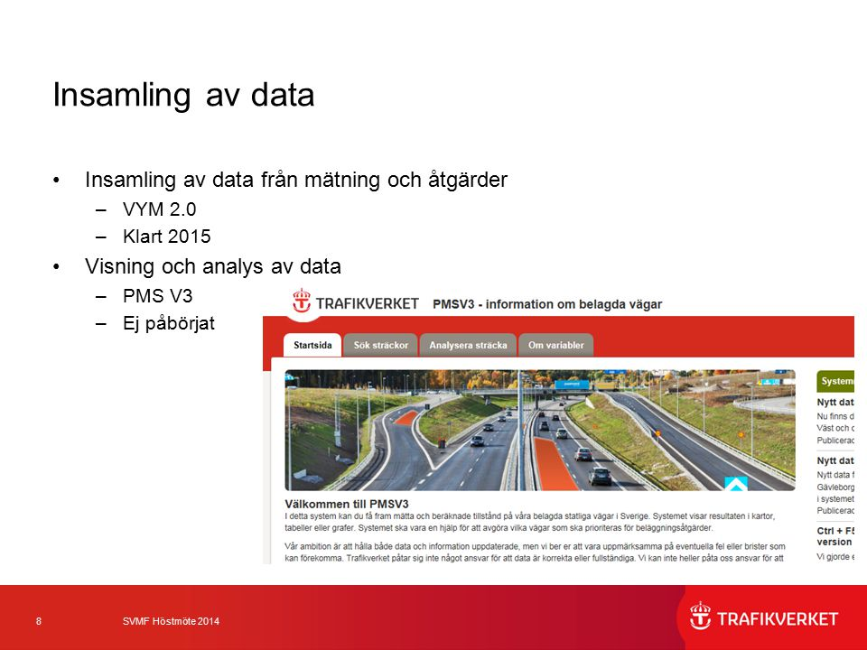 8 SVMF Höstmöte 2014 Insamling av data Insamling av data från mätning och åtgärder –VYM 2.0 –Klart 2015 Visning och analys av data –PMS V3 –Ej påbörja