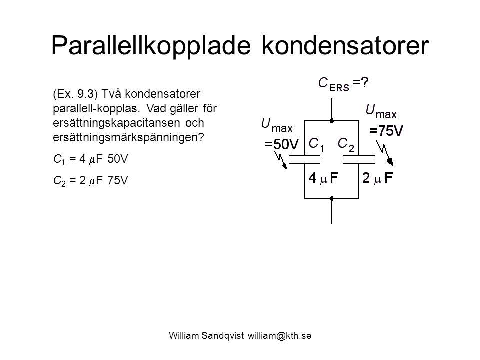 Parallellkopplade kondensatorer (Ex. 9.3) Två kondensatorer parallell-kopplas. Vad gäller för ersättningskapacitansen och ersättningsmärkspänningen? C