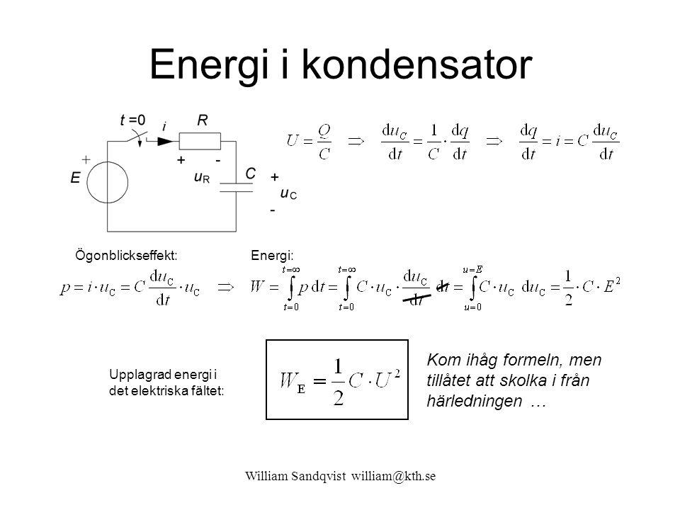 Energi i kondensator Ögonblickseffekt:Energi: Upplagrad energi i det elektriska fältet: Kom ihåg formeln, men tillåtet att skolka i från härledningen