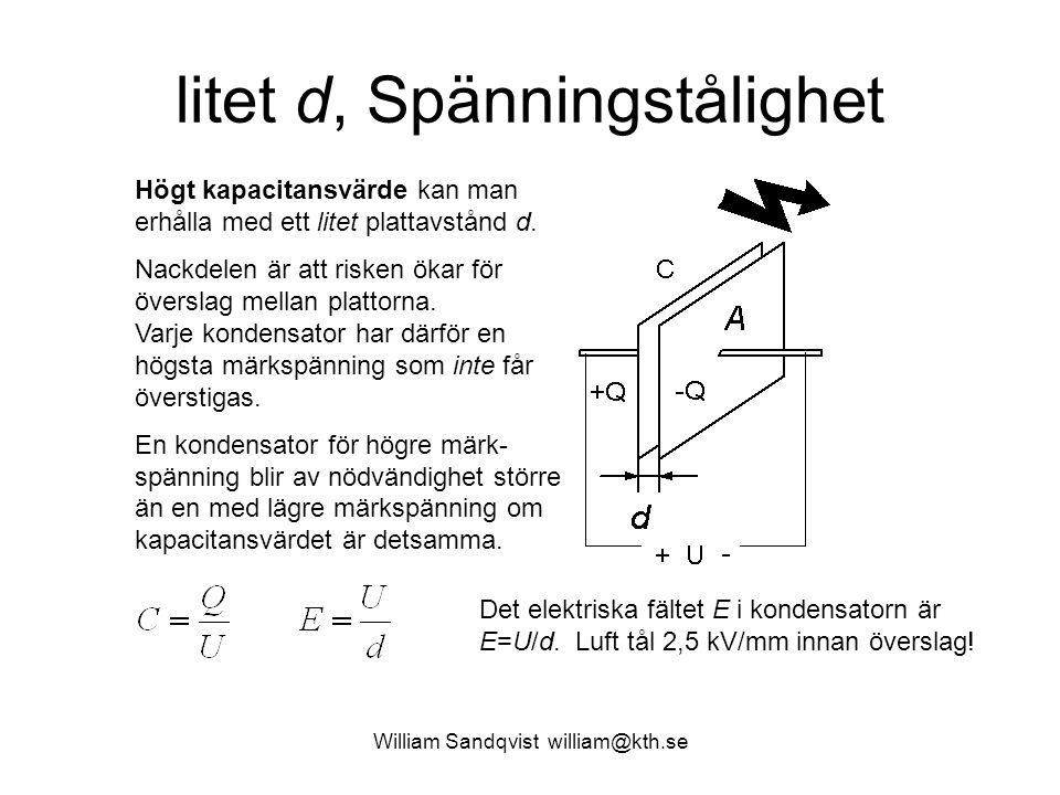 William Sandqvist william@kth.se litet d, Spänningstålighet Högt kapacitansvärde kan man erhålla med ett litet plattavstånd d. Nackdelen är att risken