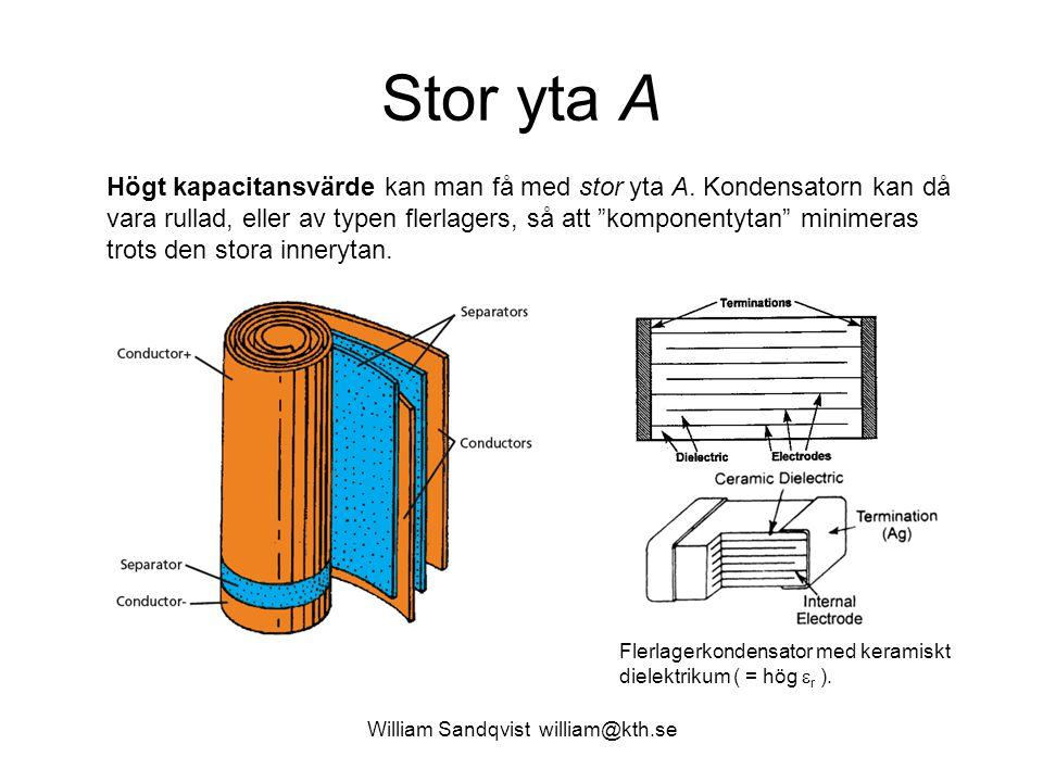 William Sandqvist william@kth.se Stor yta A Högt kapacitansvärde kan man få med stor yta A. Kondensatorn kan då vara rullad, eller av typen flerlagers
