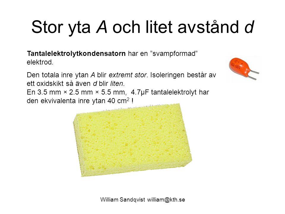 """William Sandqvist william@kth.se Stor yta A och litet avstånd d Tantalelektrolytkondensatorn har en """"svampformad"""" elektrod. Den totala inre ytan A bli"""