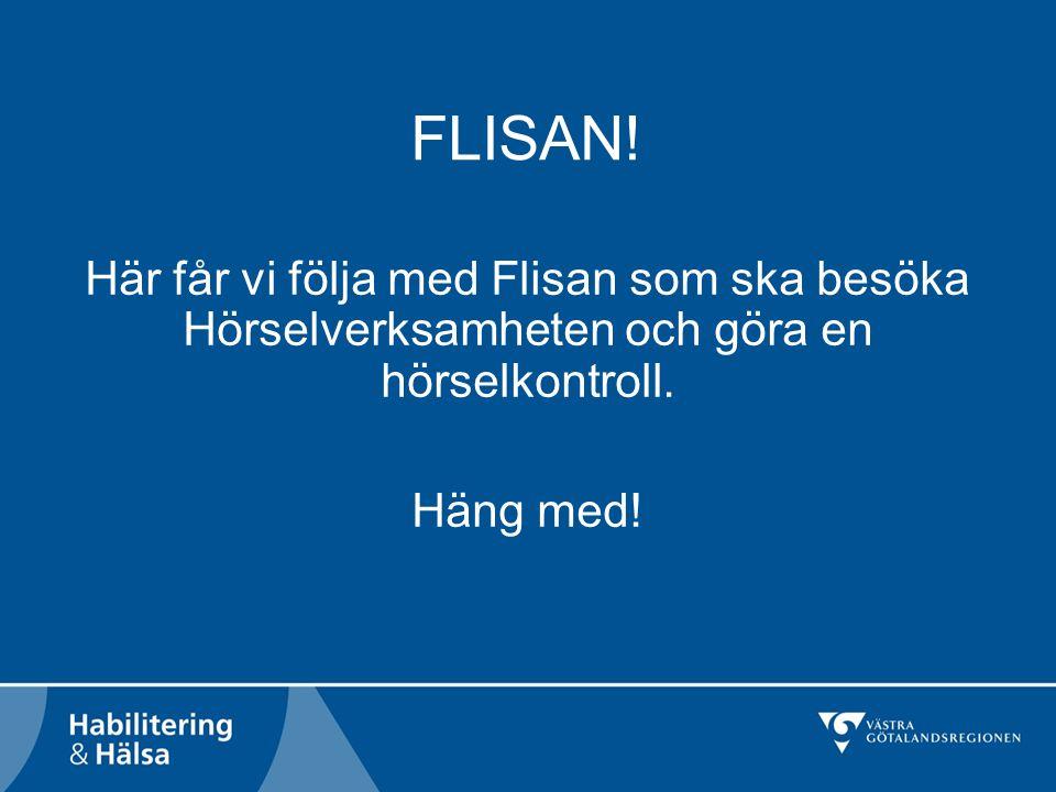 FLISAN. Här får vi följa med Flisan som ska besöka Hörselverksamheten och göra en hörselkontroll.