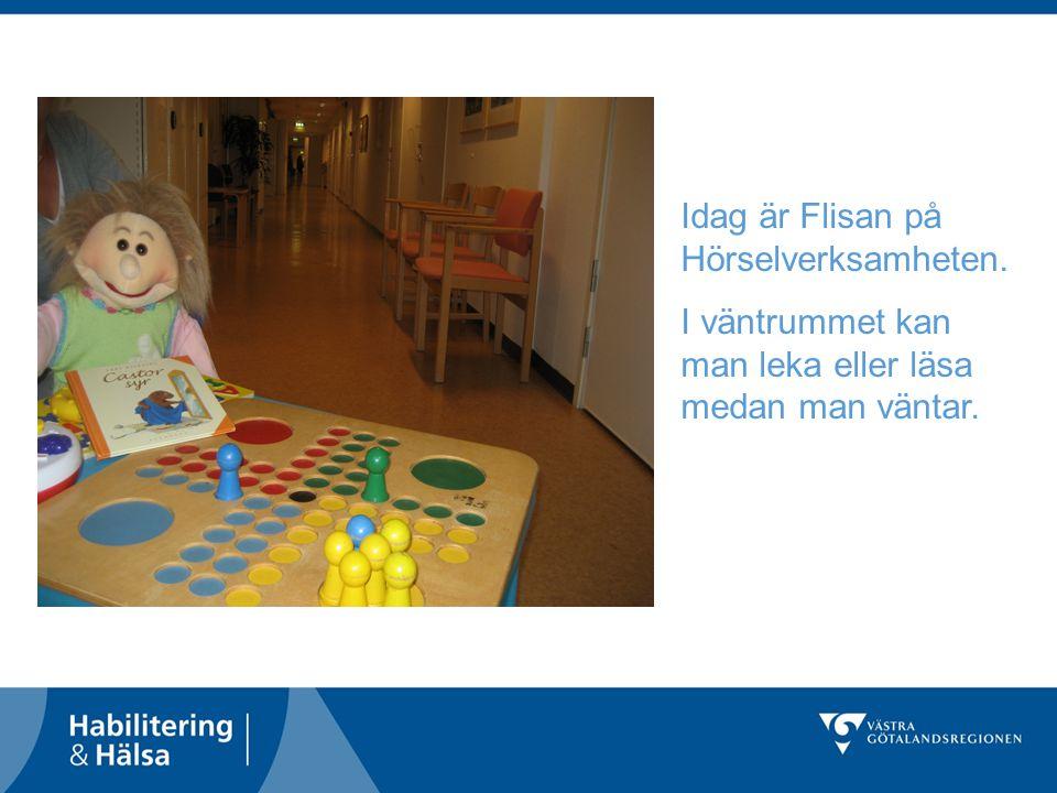 Idag är Flisan på Hörselverksamheten. I väntrummet kan man leka eller läsa medan man väntar.