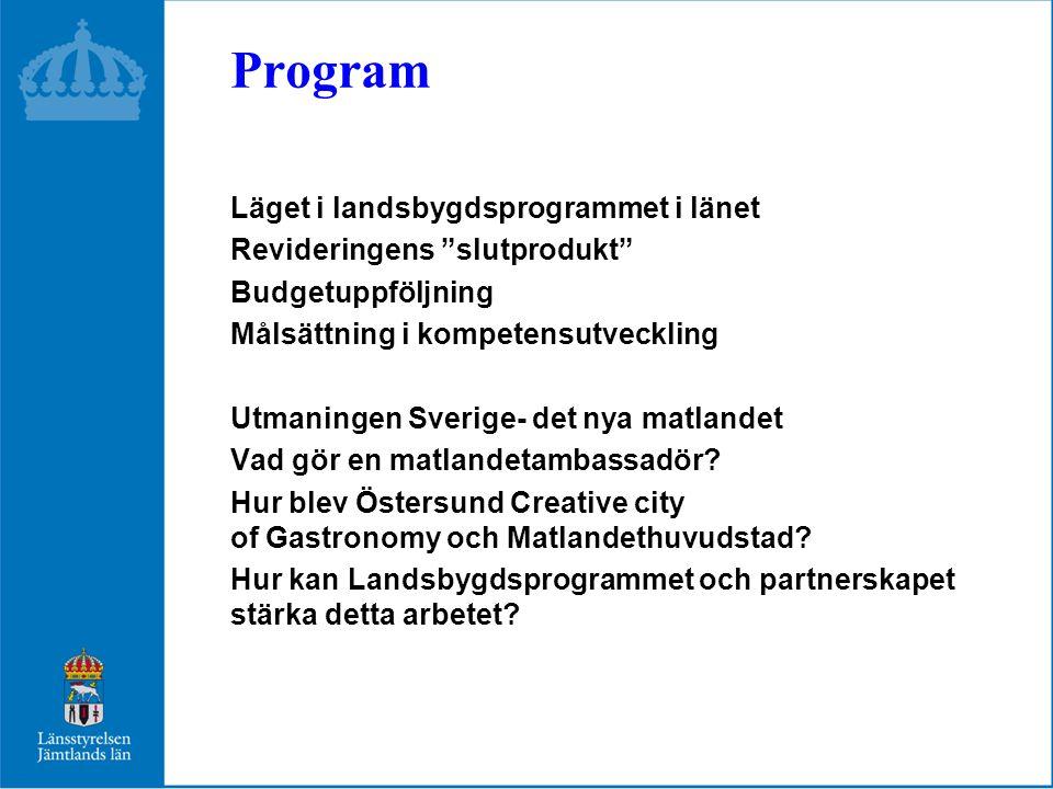 Program Läget i landsbygdsprogrammet i länet Revideringens slutprodukt Budgetuppföljning Målsättning i kompetensutveckling Utmaningen Sverige- det nya matlandet Vad gör en matlandetambassadör.