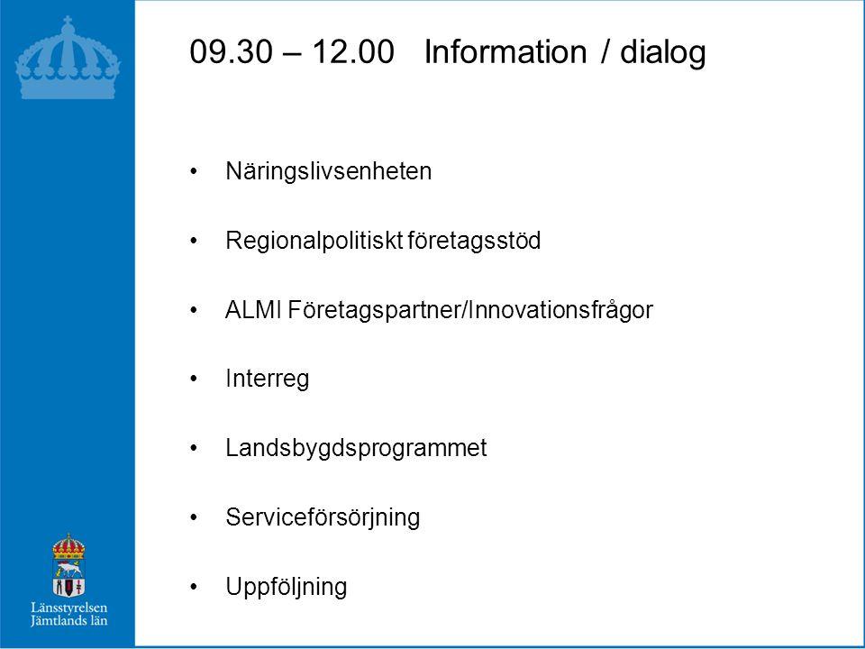 Näringslivsenheten Regionalpolitiskt företagsstöd ALMI Företagspartner/Innovationsfrågor Interreg Landsbygdsprogrammet Serviceförsörjning Uppföljning 09.30 – 12.00 Information / dialog