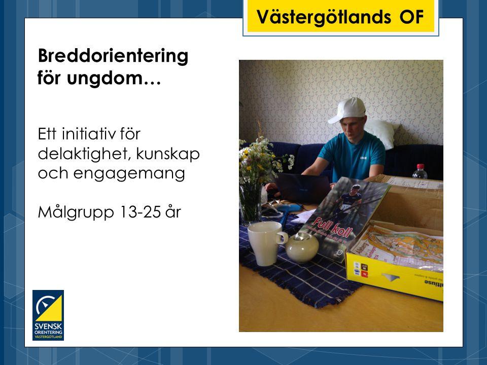 Västergötlands OF Ett initiativ för delaktighet, kunskap och engagemang Målgrupp 13-25 år Breddorientering för ungdom…