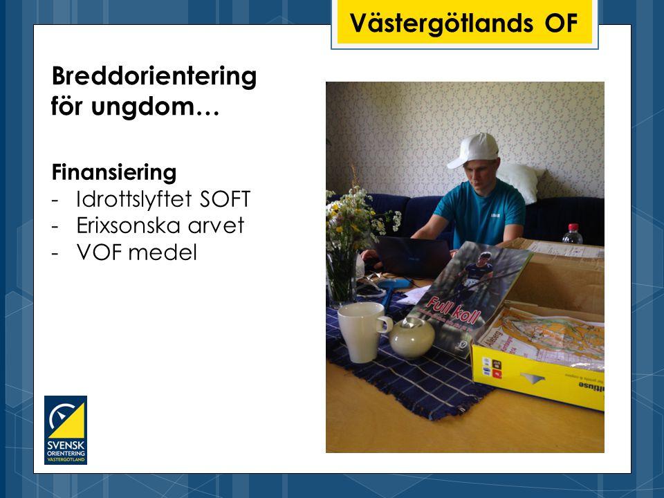 Västergötlands OF Finansiering -Idrottslyftet SOFT -Erixsonska arvet -VOF medel Breddorientering för ungdom…