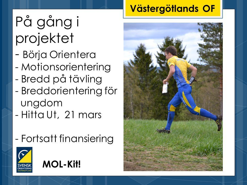 Västergötlands OF På gång i projektet - Börja Orientera - Motionsorientering - Bredd på tävling - Breddorientering för ungdom - Hitta Ut, 21 mars - Fortsatt finansiering MOL-Kit!