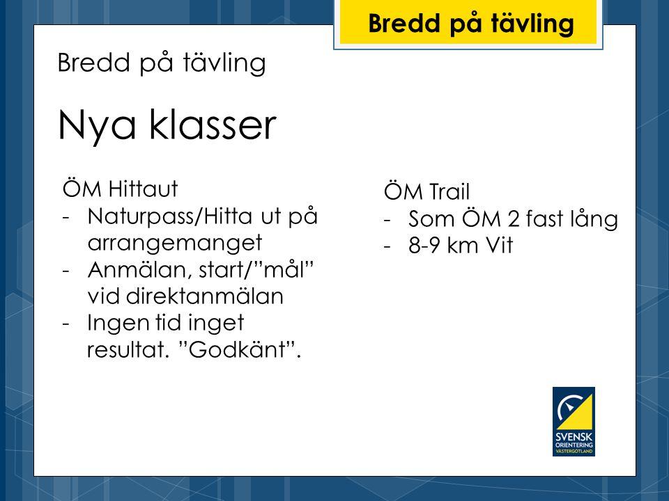 Bredd på tävling Nya klasser ÖM Trail -Som ÖM 2 fast lång -8-9 km Vit Bredd på tävling ÖM Hittaut -Naturpass/Hitta ut på arrangemanget -Anmälan, start/ mål vid direktanmälan -Ingen tid inget resultat.