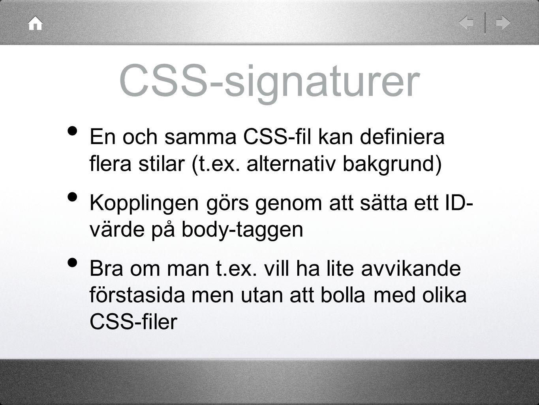 CSS-signaturer En och samma CSS-fil kan definiera flera stilar (t.ex.