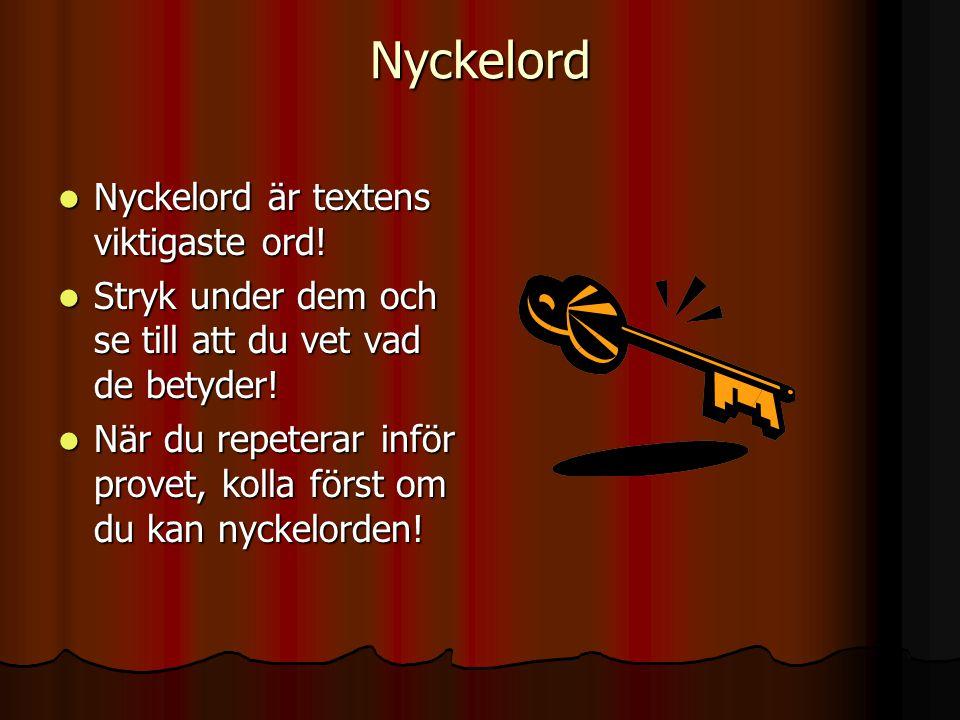Nyckelord Nyckelord är textens viktigaste ord! Nyckelord är textens viktigaste ord! Stryk under dem och se till att du vet vad de betyder! Stryk under