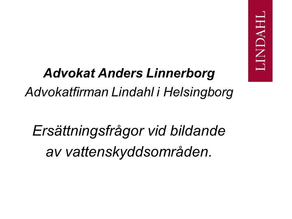 Advokat Anders Linnerborg Advokatfirman Lindahl i Helsingborg Ersättningsfrågor vid bildande av vattenskyddsområden.