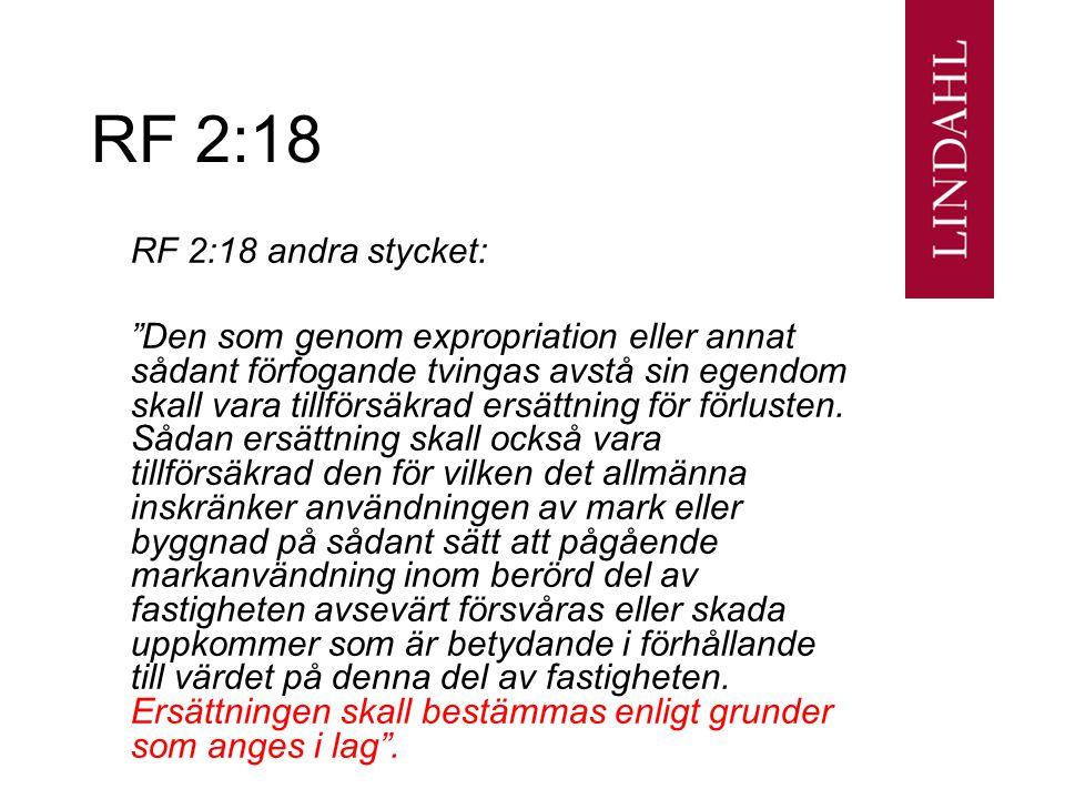 """RF 2:18 RF 2:18 andra stycket: """"Den som genom expropriation eller annat sådant förfogande tvingas avstå sin egendom skall vara tillförsäkrad ersättnin"""