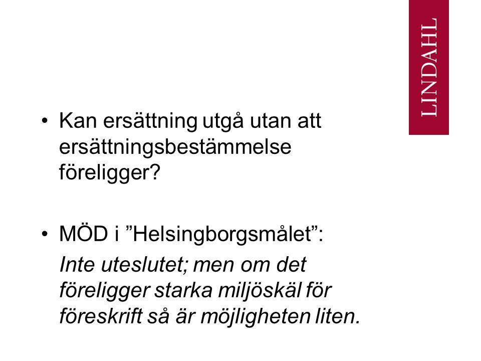"""Kan ersättning utgå utan att ersättningsbestämmelse föreligger? MÖD i """"Helsingborgsmålet"""": Inte uteslutet; men om det föreligger starka miljöskäl för"""