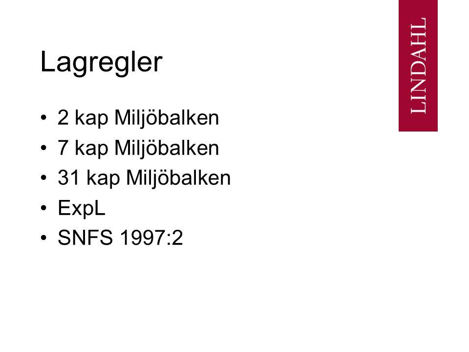 Lagregler 2 kap Miljöbalken 7 kap Miljöbalken 31 kap Miljöbalken ExpL SNFS 1997:2