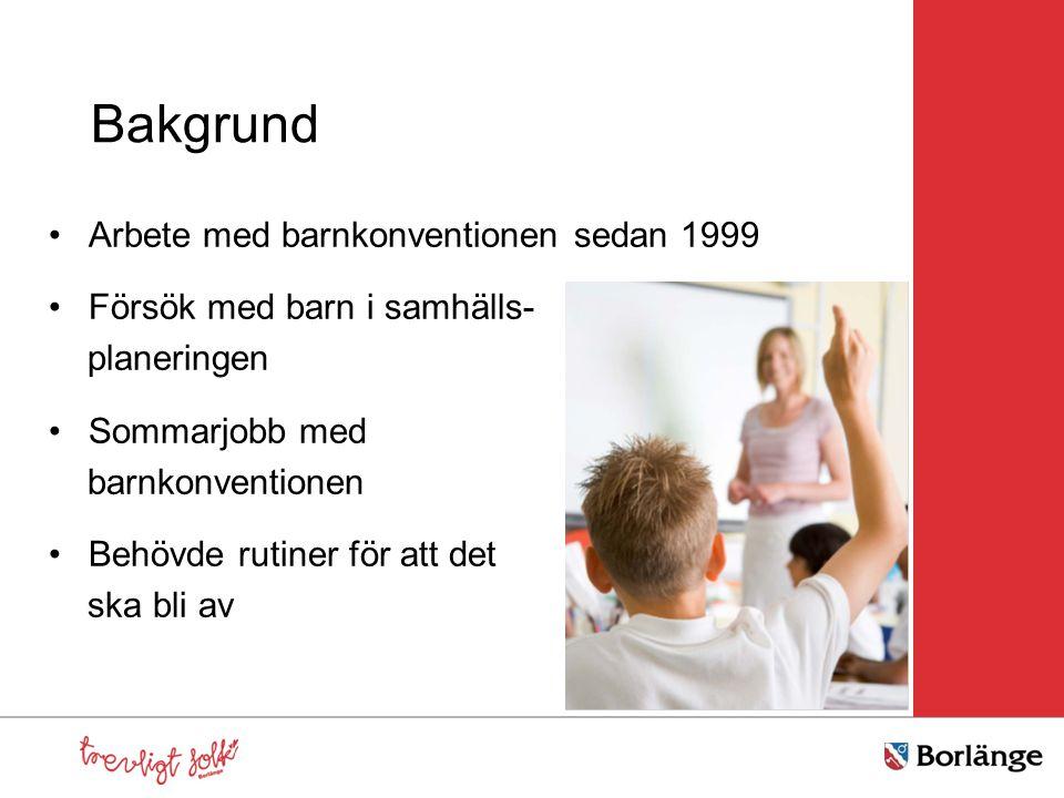 Bakgrund Arbete med barnkonventionen sedan 1999 Försök med barn i samhälls- planeringen Sommarjobb med barnkonventionen Behövde rutiner för att det sk