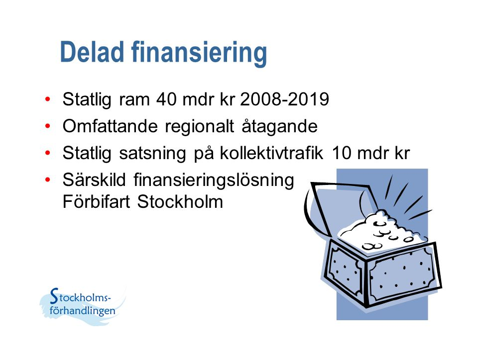 Statlig ram 40 mdr kr 2008-2019 Omfattande regionalt åtagande Statlig satsning på kollektivtrafik 10 mdr kr Särskild finansieringslösning Förbifart St