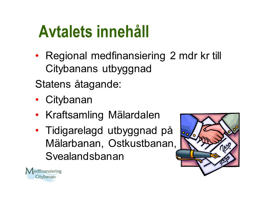 Avtalets innehåll Regional medfinansiering 2 mdr kr till Citybanans utbyggnad Statens åtagande: Citybanan Kraftsamling Mälardalen Tidigarelagd utbyggn