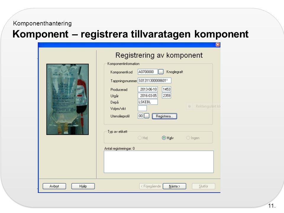 Komponenthantering Komponent – registrera tillvaratagen komponent 11.