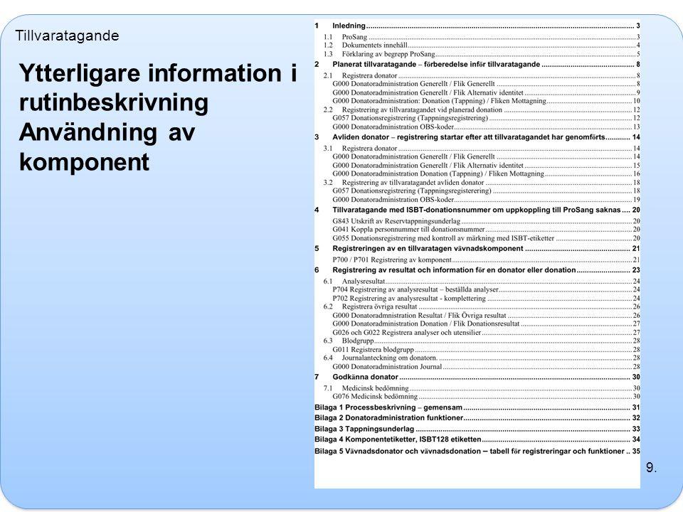 Tillvaratagande Ytterligare information i rutinbeskrivning Användning av komponent 9.