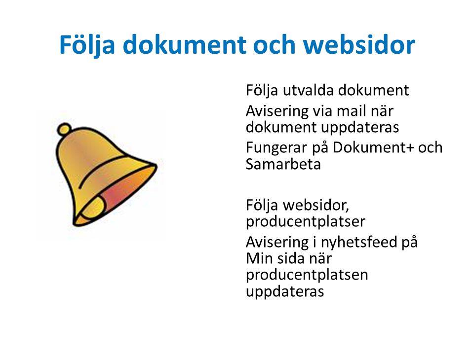 Följa dokument och websidor Följa utvalda dokument Avisering via mail när dokument uppdateras Fungerar på Dokument+ och Samarbeta Följa websidor, producentplatser Avisering i nyhetsfeed på Min sida när producentplatsen uppdateras