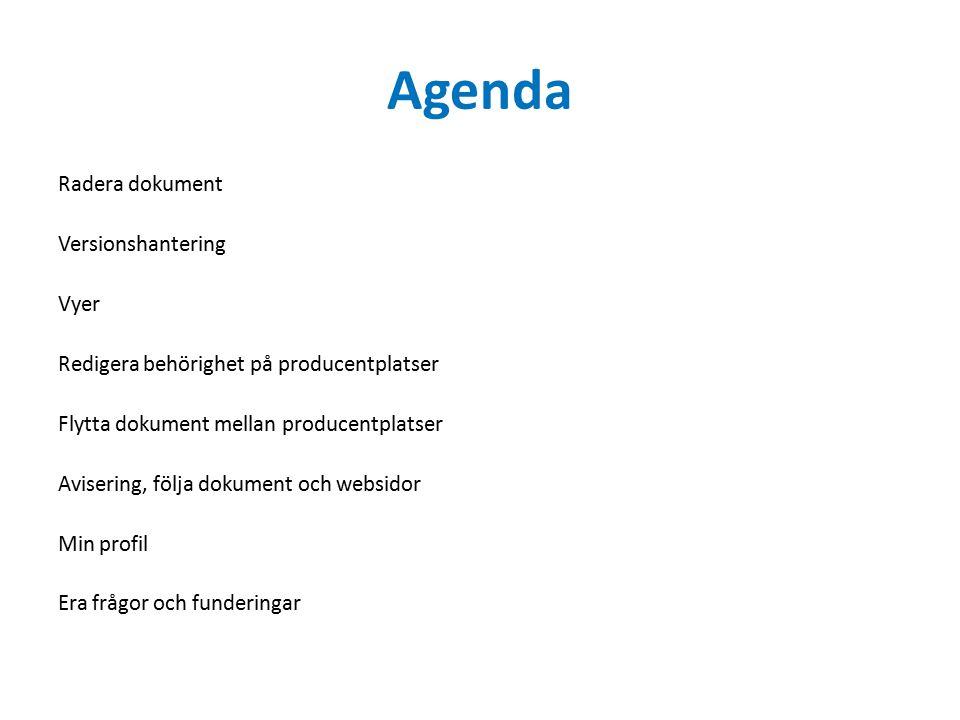 Agenda Radera dokument Versionshantering Vyer Redigera behörighet på producentplatser Flytta dokument mellan producentplatser Avisering, följa dokument och websidor Min profil Era frågor och funderingar