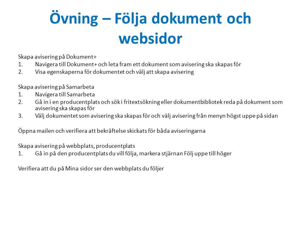Övning – Följa dokument och websidor Skapa avisering på Dokument+ 1.Navigera till Dokument+ och leta fram ett dokument som avisering ska skapas för 2.