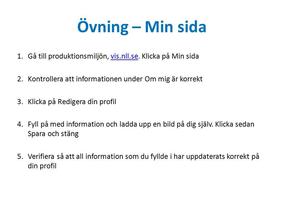Övning – Min sida 1.Gå till produktionsmiljön, vis.nll.se. Klicka på Min sidavis.nll.se 2.Kontrollera att informationen under Om mig är korrekt 3.Klic