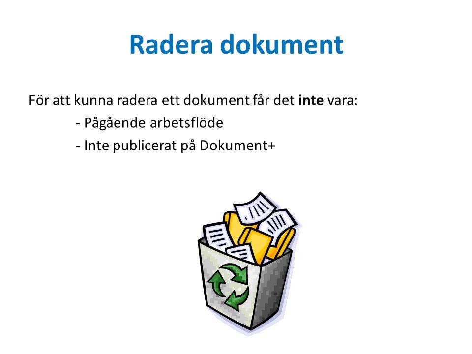 Radera dokument För att kunna radera ett dokument får det inte vara: - Pågående arbetsflöde - Inte publicerat på Dokument+